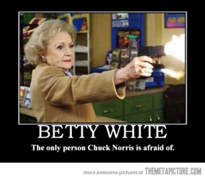 Unless of course your grandma is Betty White..